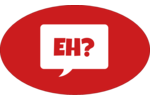 Do you speak Canadian, eh? Show off, EH, with a comical EH speech bubble this Canada Day.